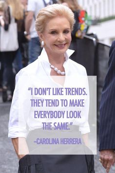 Fashion quote from Carolina Herrera: I don't like trends. They tend to make everybody look the same. Great Quotes, Quotes To Live By, Me Quotes, Motivational Quotes, Inspirational Quotes, Style Quotes, Qoutes, Attitude Quotes, Fashion Designer Quotes