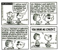 In case you wanted to know how amblyopia (lazy eye) is corrected. Peanuts Cartoon, Peanuts Gang, Peanuts Comics, Snoopy Cartoon, Snoopy Comics, Snoopy Love, Charlie Brown And Snoopy, Optometry Humor, Sally Brown