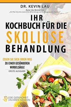 Ihr Kochbuch für die Skoliose Behandlung: Essen Sie sich Ihren Weg zu einer gesünderen Wirbelsäule - http://kostenlose-ebooks.1pic4u.com/2015/01/29/ihr-kochbuch-fuer-die-skoliose-behandlung-essen-sie-sich-ihren-weg-zu-einer-gesuenderen-wirbelsaeule/