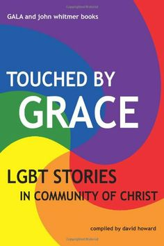Touched by Grace: LGBT Stories in Community of Christ by David Howard,http://www.amazon.com/dp/1934901369/ref=cm_sw_r_pi_dp_cMhltb0FB2K46ZQP