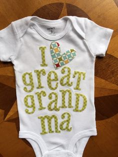 A personal favorite from my Etsy shop https://www.etsy.com/listing/224009743/i-heart-my-great-grandma-onesie-in-green