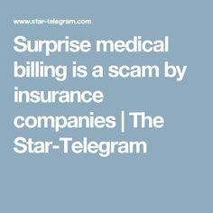 Surprise medical billing is a scam by insurance companies | The Star-Telegram