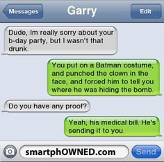 Garry dude, im really sorry about your b-day party, but i wasn't that drunk Very Funny Texts, Funny Drunk Texts, Funny Texts Jokes, Text Jokes, Funny Text Fails, Funny Text Messages, Crazy Funny Memes, Funny Puns, Really Funny Memes
