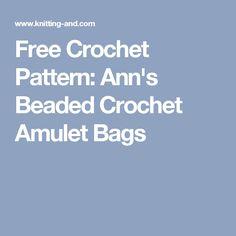 Free Crochet Pattern: Ann's Beaded Crochet Amulet Bags
