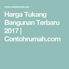 Harga Tukang Bangunan Terbaru 2017 | Contohrumah.com