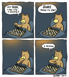 I hope this is not offensive!   I myself am a Christian - I love the way that at God's first move, the bear resigns - because we know God is all powerful and of course would win!
