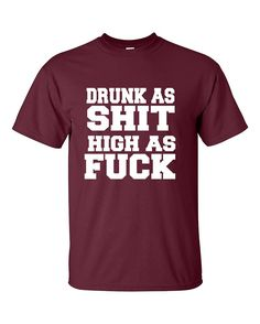Drunk as Sh*t high as F*ck Funny College Smoking Drinking Party T-Shirt