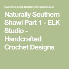 Naturally Southern Shawl Part 1 - ELK Studio - Handcrafted Crochet Designs