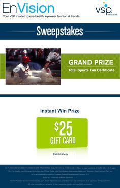 Enter VSP's EnVision Sweepstakes today for your chance to win a Total Sports Fan Certificate. Also, play our Instant Win Game for your chance to win a $25 Gift Card! Be sure to come back daily to increase your chances to win.