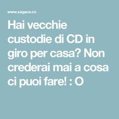Hai vecchie custodie di CD in giro per casa? Non crederai mai a cosa ci puoi fare! : O