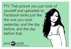 FYI: That picture you just took of yourself... - Click image to find more Humor Pinterest pins