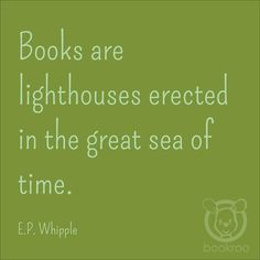 """""""Books are lighthouses erected in the great sea of time."""" #epwhipple #read #bookroo #books #InvestInTheirFuture #motivation #inspiration"""