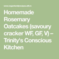 Homemade Rosemary Oatcakes (savoury cracker WF, GF, V) – Trinity's Conscious Kitchen Vegan Finger Foods, Appetizer Recipes, Appetizers, Crackers, Homemade, Eat, Healthy, Kitchen, Pretzels
