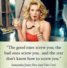 Good quote Sam. Kim Cattrall as Samantha Jones. Sex and the City.