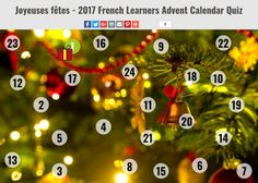 French Advent Calendar - Open each door by translating a seasonal word or phrase into French: https://french.kwiziq.com/blog/joyeuses-fetes-2017-french-learners-advent-calendar-quiz/#2-testmy-french