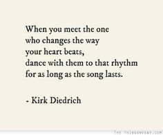 When you meet the one who changes the way your heart beats dance with them to that rhythm for as long as the songs lasts