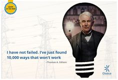 #ChoiceBroking #QuoteOfTheWeek - I have not failed. I've just found 10,000 ways that won't work. – #ThomasAlvaEdison
