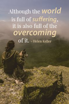 Inspirational health and wellness quote:  Although the world is full of suffering,  it is also full of the overcoming of it. - Helen Keller