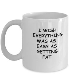 I wish everything was as easy as getting fat funny New Year 2018 - Funny New Year Gifts - Porcelain white Funny Coffee Mug , Best Office Tea Mug & Birthday Gag Gifts 11 oz Funny Coffee Cups, White Coffee Mugs, Funny Mugs, Espresso Coffee, Funny Coffee Sayings, Coffee Iv, Funny Gifts, Coffee Shop, Birthday Gag Gifts