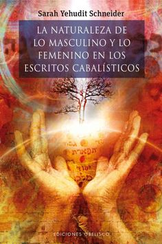 La naturaleza de lo masculino y lo femenino en los escritos cabalisticos / Kabbalistic Writings on the Nature of ...