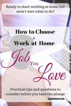 Are you ready to start working at home but aren't sure what to do? Practical tips and questions to ask yourself to help you choose a work-at-home job you love.