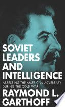 Soviet leaders and intelligence : assessing the American adversary during the Cold War
