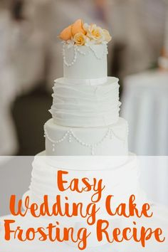 Easy White Wedding Cake Frosting Recipe - New Site White Wedding Cake Icing, Wedding Cake Frosting, Fancy Wedding Cakes, How To Make Wedding Cake, Wedding Cake Toppers, Wedding White, Wedding Buttercream Frosting Recipe, Recipe For White Wedding Cake, Wedding Cake Recipes