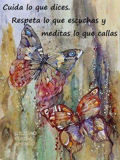Cuida lo que dices, respeta lo que escuchas y medita lo que callas*