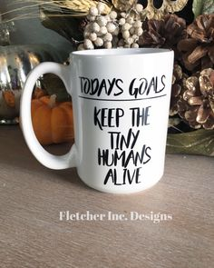 A personal favorite from my Etsy shop https://www.etsy.com/listing/484387660/todays-goals-keep-the-tiny-humans-alive