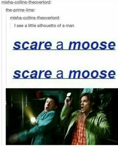 Bohemian Rhapsody:  I see a little silhouetto of a man scare a moose... Supernatural Funny, Fangirl, Destiel, Geek Humour, Creative Ideas, Awesome, Amazing, Life, Super Natural