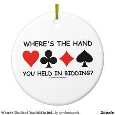 "Where's The Hand You Held In Bidding? Bridge Double-Sided Ceramic Round Christmas Ornament #bidding #bridgehumor #duplicatebridge #fourcardsuits #wordsandunwords #cardsuits #bridgegame #bridge #bridgebid #acbl #bridgehumor #humor #funny #bridgesaying Here's an ornament featuring the four card suits along with the often heard remark at the bridge table ""Where's The Hand You Held In Bidding?"""