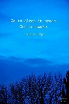 Go to sleep in peace, God is awake. ~ Victor Hugo <3