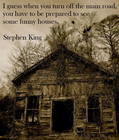I guess when you turn off the main road, you have to be prepared to see some funny houses. Stephen King