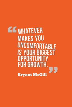 Whatever makes you uncomfortable is your biggest opportunity for growth.Bryant McGill (Simple Reminders)~Quotes ByTT