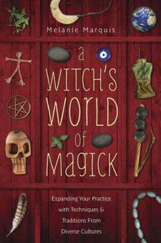 Witch's World of Magick by Melanie Marquis [BWITWOR] - $16.99 : Wicca, Pagan and Occult Practice Mega Store - www.thetarotoracle.com