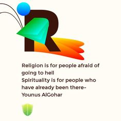 #religion #spirituality #wisdom 'Religion is for people afraid of going to hell. Spirituality is for people who have already been there.' -His Holiness Younus AlGohar
