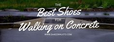 The Best Shoes for Walking on Concrete All Day