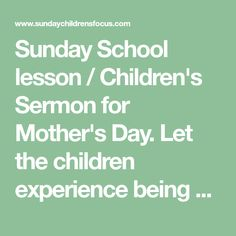 Sunday School lesson / Children's Sermon for Mother's Day. Let the children experience being a mother! Fun idea for children's church or Sunday School