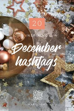 Twenty Inspiring Hashtags For December  A collection of 20 hashtags you might like to use in the month of December  Via Makelight.com