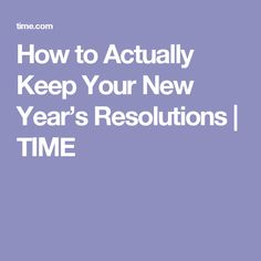 How to Actually Keep Your New Year's Resolutions | TIME