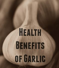 Garlic for heart disease, cancer, the common cold & more
