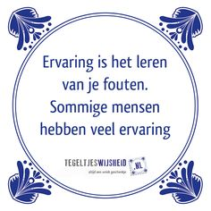 Ervaring is leren van je fouten... Een leuk cadeautje nodig? op… Jokes Quotes, True Quotes, Best Quotes, Funny Quotes, Happy Minds, Dutch Quotes, Kindness Quotes, Work Quotes, Funny Fails