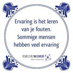 Ervaring is leren van je fouten...   Een leuk cadeautje nodig? op www.tegeltjeswijs... vind je nog meer leuke spreuken en tegels of maak je eigen tegeltje van je favoriete tekst of foto. #tegeltjeswijsheid #quote #grappig #tekst #tegel #oudhollands #dutch #wijsheid #spreuk #gezegde #cadeau #tegeltje #wise #humor #funny #hollands #dutch #spreuken #citaten  #wcspreuk #keukenwijsheid #ervaring #fouten #leren