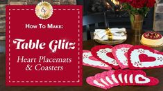 How to Make Heart Placemats & Coasters | with Jennifer Bosworth of Shabb...