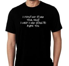 New I didn't Say It was Your Fault I said I Was Going To Blame You Humor Custom Tshirt Small - 4XL Free Gift Shipping