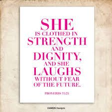 She is clothed in strength and dignity, and she laughs without fear of the future. Proverbs 31:25