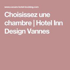 Choisissez une chambre | Hotel Inn Design Vannes Hotel Inn, My Design, France, French