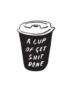 A CUP OF GET SHIT DONE A4 Print — Joel Pringle. Branding and website design studio based in Kyneton via Melbourne