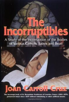 A great book with tons of information on incorrupt saints! Incorruptibles: A Study of the Incorruption of the Bodies of Various Catholic Saints and Beati by Joan Carroll Cruz Catholic Books, Catholic School, Catholic Saints, Roman Catholic, Catholic Relics, Incorruptible Saints, St Joan, Religion Catolica, Lourdes