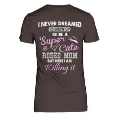 SUPER CUTE RODEO MOM  Limited Time Only!   Get yourself a gift or make it a gift!   Guaranteed safe & secure checkout via: Paypal   VISA   MASTERCARD   Click Buy it now to pick your size, color and order!